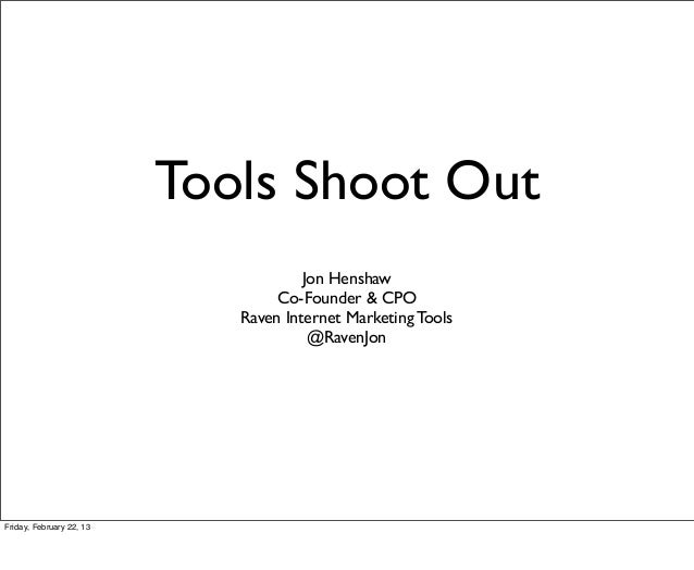 Tools Shoot Out                                      Jon Henshaw                                  Co-Founder & CPO        ...