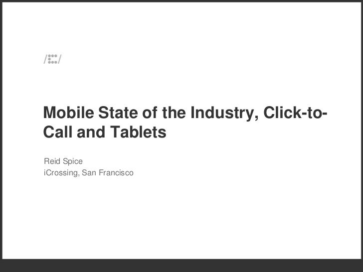 Mobile State of the Industry, Click-to-Call and TabletsReid SpiceiCrossing, San Francisco