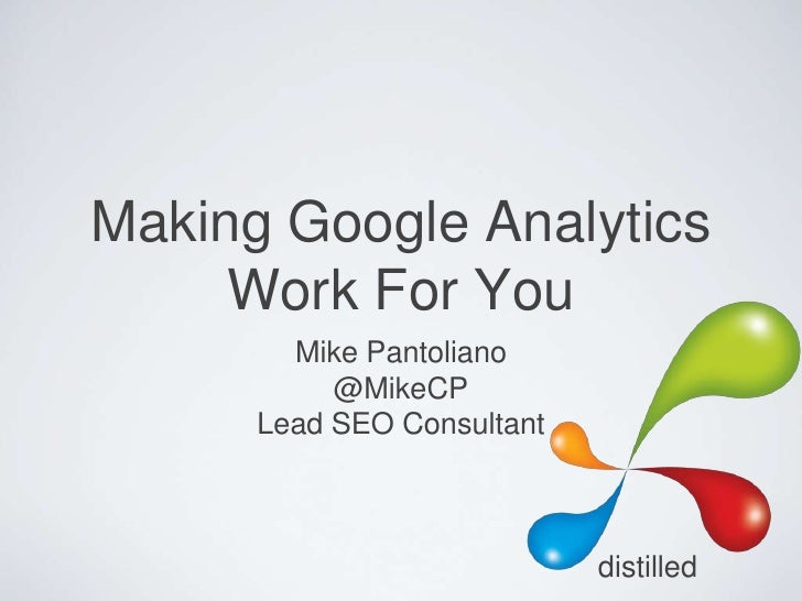 Making Google Analytics     Work For You        Mike Pantoliano           @MikeCP      Lead SEO Consultant                ...