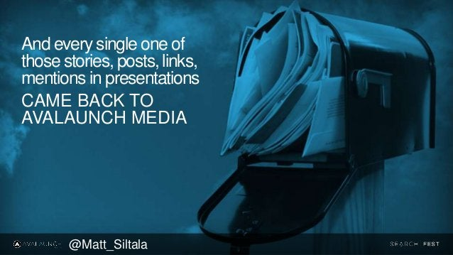 And every single one of those stories, posts, links, mentions in presentations CAME BACK TO AVALAUNCH MEDIA @Matt_Siltala
