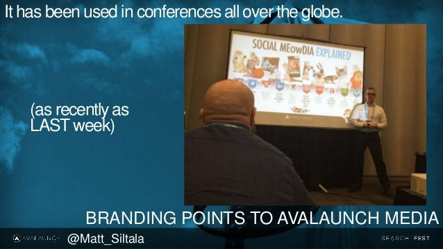 It has been used in conferences all over the globe. BRANDING POINTS TO AVALAUNCH MEDIA @Matt_Siltala (as recently as LASTw...