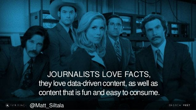 JOURNALISTS LOVE FACTS, they love data-driven content, as well as content that is fun and easy to consume. @Matt_Siltala