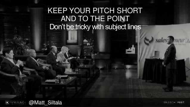 KEEP YOUR PITCH SHORT AND TO THE POINT Don't be tricky with subject lines @Matt_Siltala
