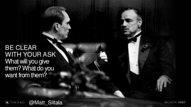 BE CLEAR WITH YOUR ASK What will you give them? What do you want from them? @Matt_Siltala