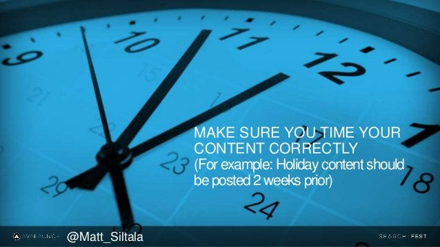 MAKE SURE YOU TIME YOUR CONTENT CORRECTLY (For example: Holiday content should be posted 2 weeks prior) @Matt_Siltala