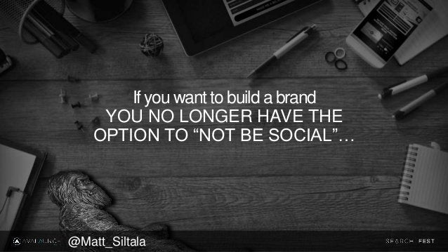 """If you want to build a brand YOU NO LONGER HAVE THE OPTION TO """"NOT BE SOCIAL""""… @Matt_Siltala"""
