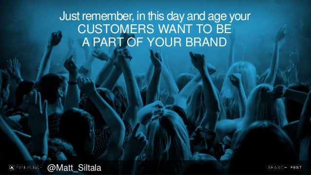 Just remember, in this day and age your CUSTOMERS WANT TO BE A PART OF YOUR BRAND @Matt_Siltala