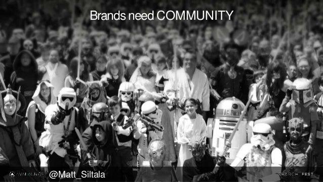 Brands need COMMUNITY @Matt_Siltala
