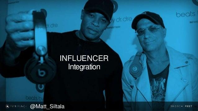 INFLUENCER Integration @Matt_Siltala