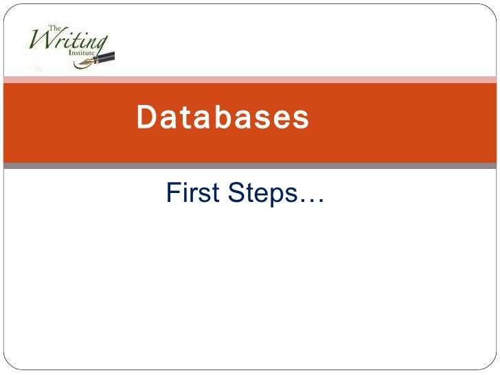 First Steps… Databases