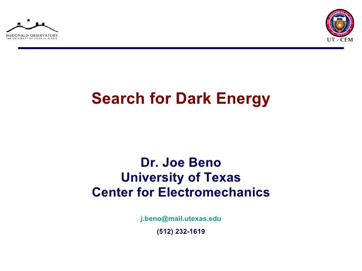 Search for Dark Energy Dr. Joe Beno University of Texas Center for Electromechanics [email_address] (512) 232-1619
