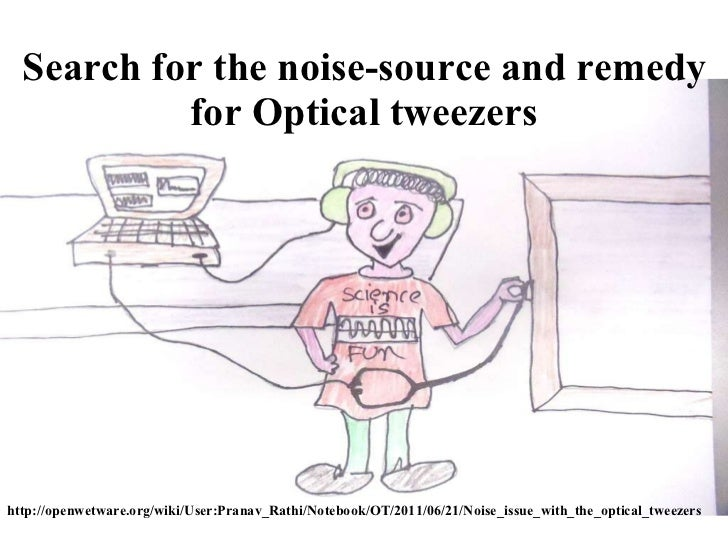 Search for the noise-source and remedy for Optical tweezers http://openwetware.org/wiki/User:Pranav_Rathi/Notebook/OT/2011...