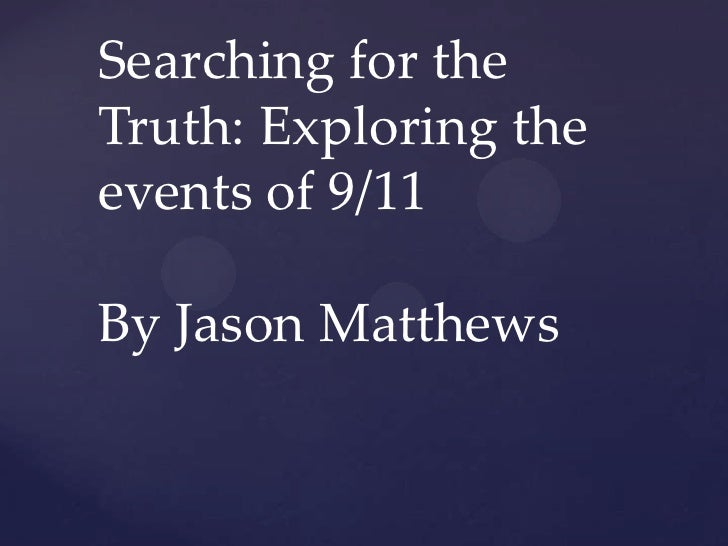 Searching for theTruth: Exploring theevents of 9/11By Jason Matthews