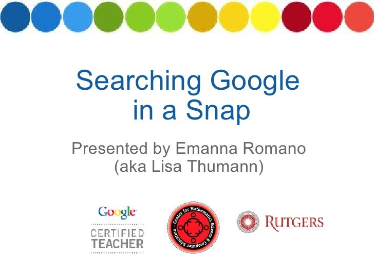 Presented by Emanna Romano (aka Lisa Thumann) Searching Google  in a Snap