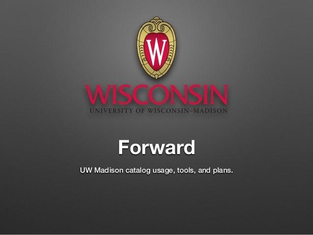 Forward UW Madison catalog usage, tools, and plans.