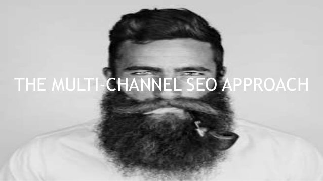 THE MULTI-CHANNEL SEO APPROACH