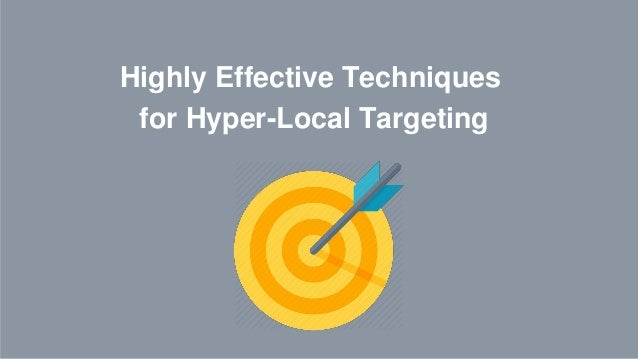 Highly Effective Techniques for Hyper-Local Targeting