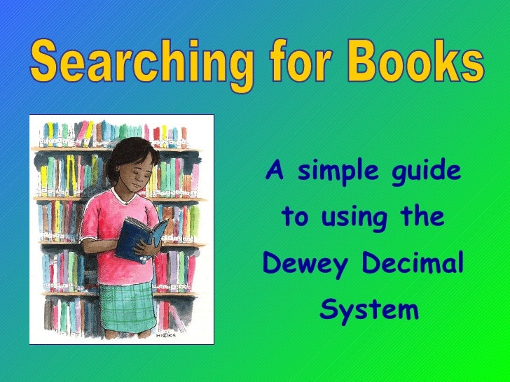 <ul><li>A simple guide  </li></ul><ul><li>to using the  </li></ul><ul><li>Dewey Decimal  </li></ul><ul><li>System </li></u...