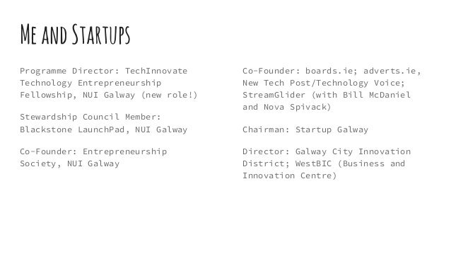 Programme Director: TechInnovate Technology Entrepreneurship Fellowship, NUI Galway (new role!) Stewardship Council Member...
