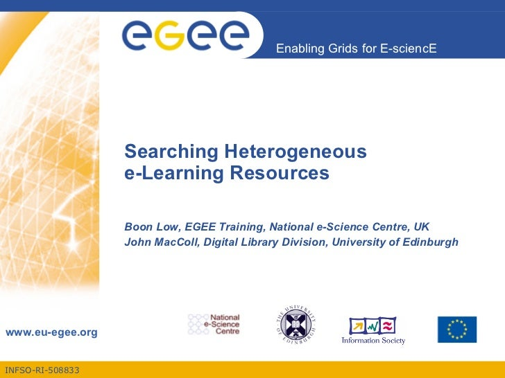 Searching Heterogeneous  e-Learning Resources Boon Low, EGEE Training, National e-Science Centre, UK John MacColl, Digital...