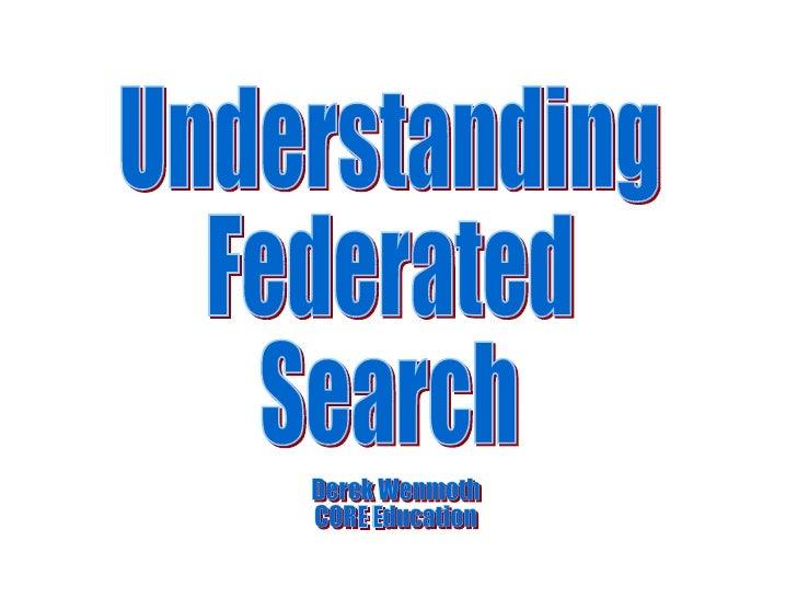 Understanding Federated  Search Derek Wenmoth CORE Education
