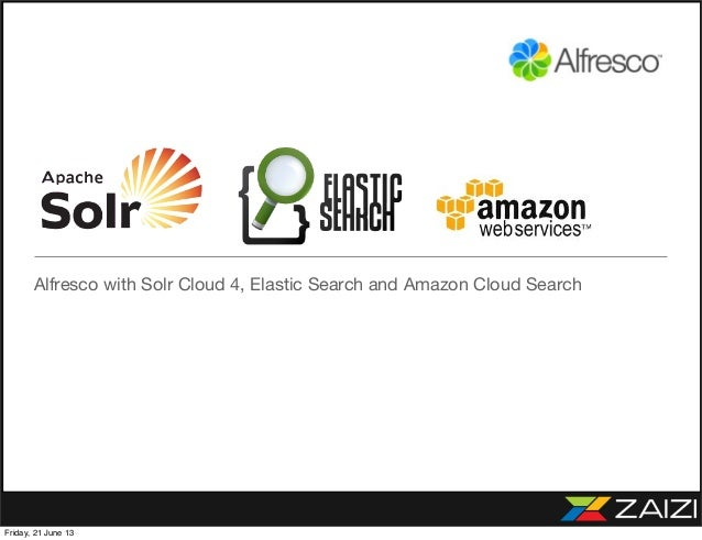Alfresco with Solr Cloud 4, Elastic Search and Amazon Cloud SearchFriday, 21 June 13