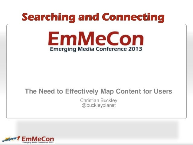 The Need to Effectively Map Content for Users                Christian Buckley                @buckleyplanet