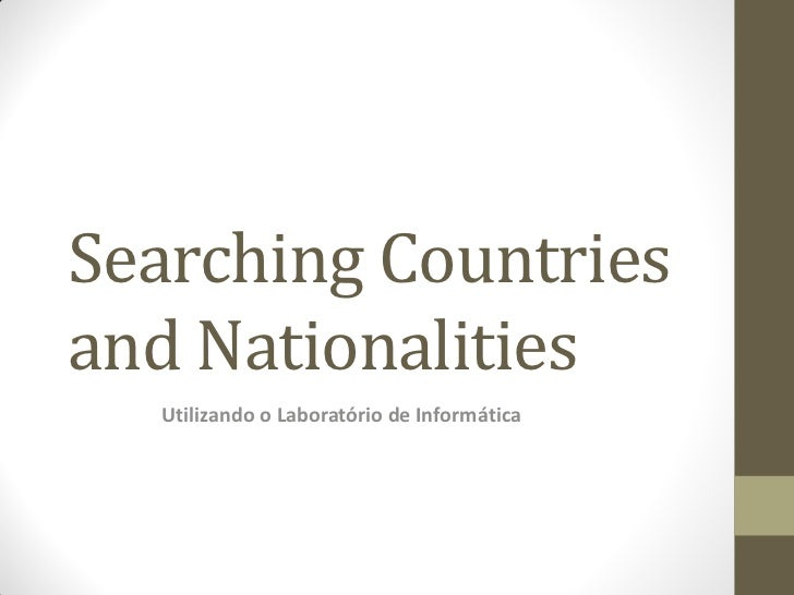 Searching Countriesand Nationalities  Utilizando o Laboratório de Informática