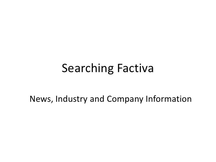 Searching Factiva<br />News, Industry and Company Information<br />