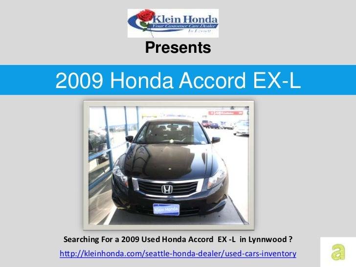 Presents2009 Honda Accord EX-LSearching For a 2009 Used Honda Accord EX -L in Lynnwood ?http://kleinhonda.com/seattle-hond...