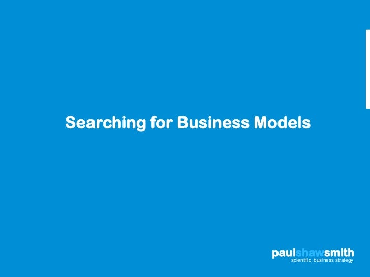 Searching for Business Models                        paulshawsmith                           scientific business strategy