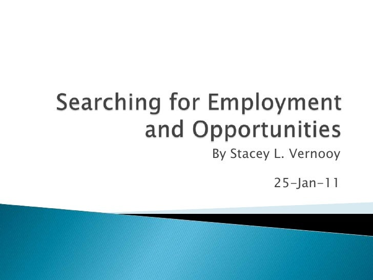 Searching for Employment and Opportunities<br />By Stacey L. Vernooy<br />25-Jan-11<br />