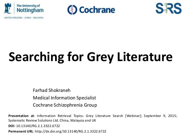 Searching for Grey Literature Farhad Shokraneh Medical Information Specialist Cochrane Schizophrenia Group Presentation at...