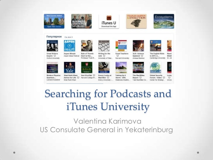 Searching for Podcasts and     iTunes University         Valentina KarimovaUS Consulate General in Yekaterinburg