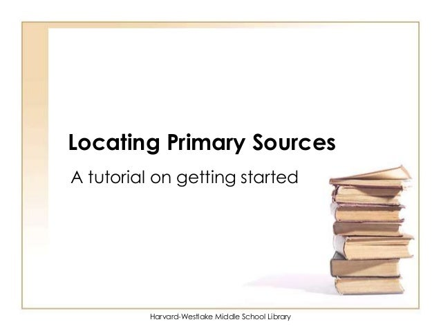 Harvard-Westlake Middle School Library Locating Primary Sources A tutorial on getting started