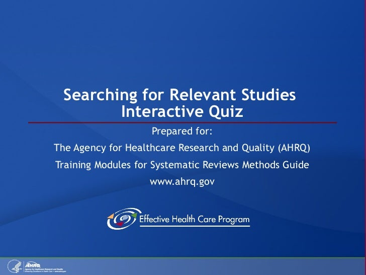 Searching for Relevant Studies  Interactive Quiz Prepared for: The Agency for Healthcare Research and Quality (AHRQ) Train...