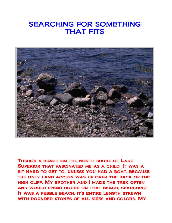 SEARCHING FOR SOMETHING            THAT FITS     There's a beach on the north shore of Lake Superior that fascinated me as...