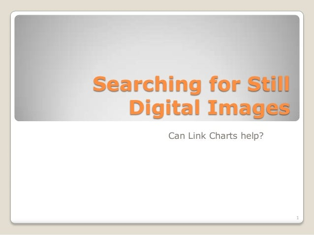 Searching for Still   Digital Images       Can Link Charts help?                               1