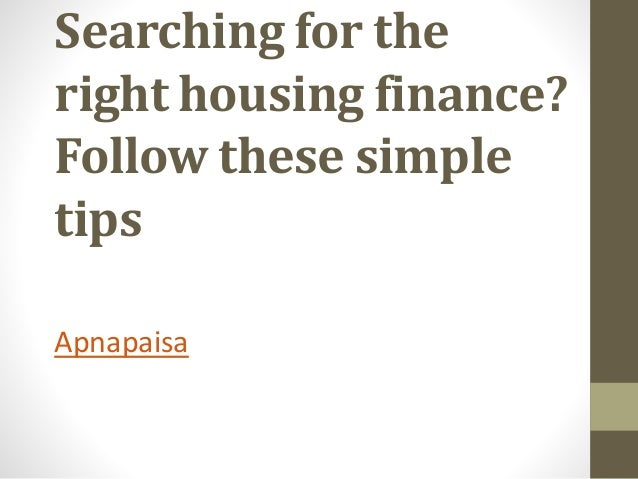 Searching for the right housing finance? Follow these simple tips Apnapaisa