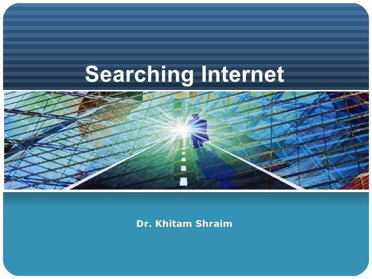 Searching Internet Dr. Khitam Shraim