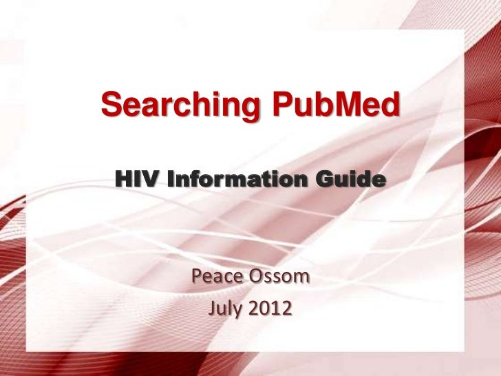 Searching PubMedHIV Information Guide     Peace Ossom       July 2012