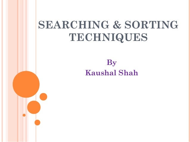 SEARCHING & SORTING TECHNIQUES By Kaushal Shah