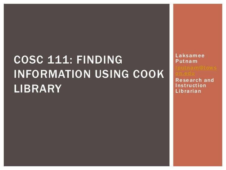 LaksameeCOSC 111: FINDING        Putnam                         lputnam@towsINFORMATION USING COOK   on.edu               ...