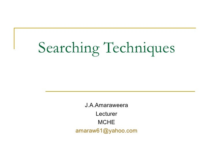 Searching Techniques   J.A.Amaraweera Lecturer MCHE [email_address]