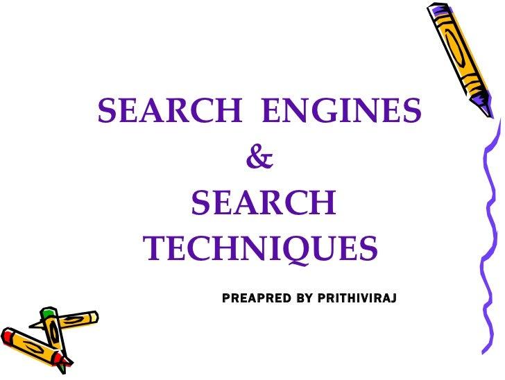 SEARCH  ENGINES  &  SEARCH TECHNIQUES   PREAPRED BY PRITHIVIRAJ