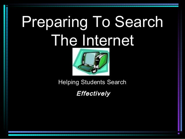 Preparing To Search    The Internet    Helping Students Search          Effectively