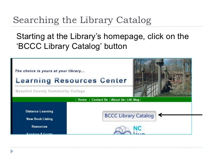 Searching the Library Catalog<br />Starting at the Library's homepage, click on the 'BCCC Library Catalog' button<br />