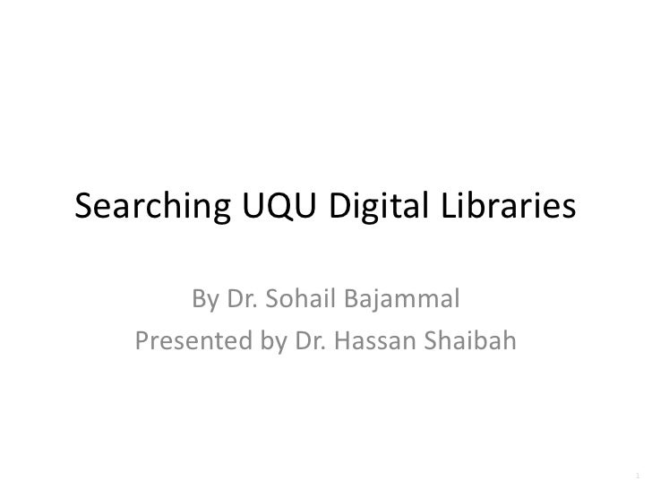 Searching UQU Digital Libraries<br />By Dr. SohailBajammal<br />Presented by Dr. Hassan Shaibah<br />1<br />