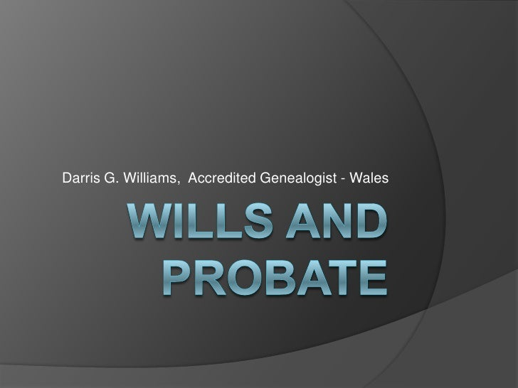 Wills and Probate <br />Darris G. Williams,  Accredited Genealogist - Wales<br />