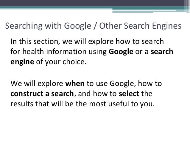 Searching with Google / Other Search Engines In this section, we will explore how to search for health information using G...